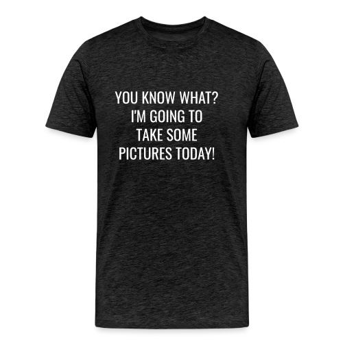 Going to take some pictures today - Männer Premium T-Shirt