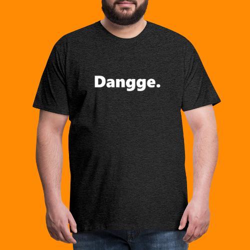 Dangge. - Männer Premium T-Shirt