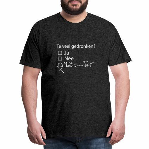 Te veel Gedronken - Mannen Premium T-shirt
