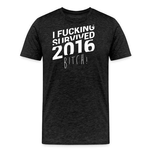 I Fucking Survived 2016 Bitch! - Männer Premium T-Shirt