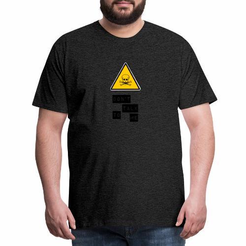 DO NOT TALK TO ME, funny humor respect skull - Men's Premium T-Shirt