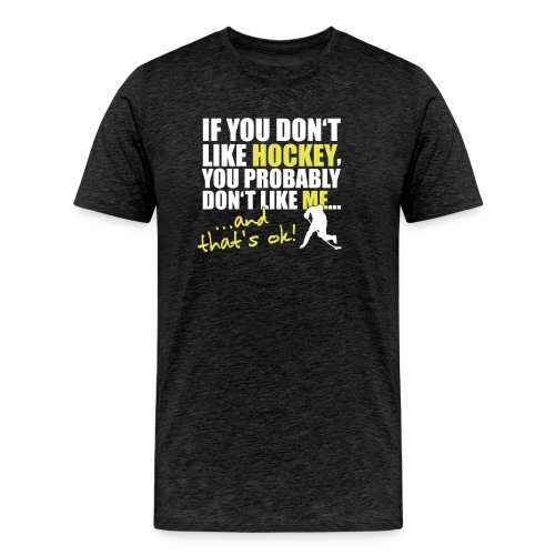 If you don't like hockey.... - Männer Premium T-Shirt