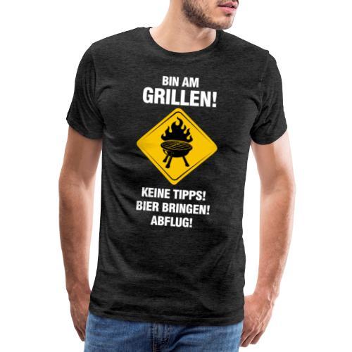 BIN AM GRILLEN! Keine Tipps! Bier bringen! Abflug! - Männer Premium T-Shirt
