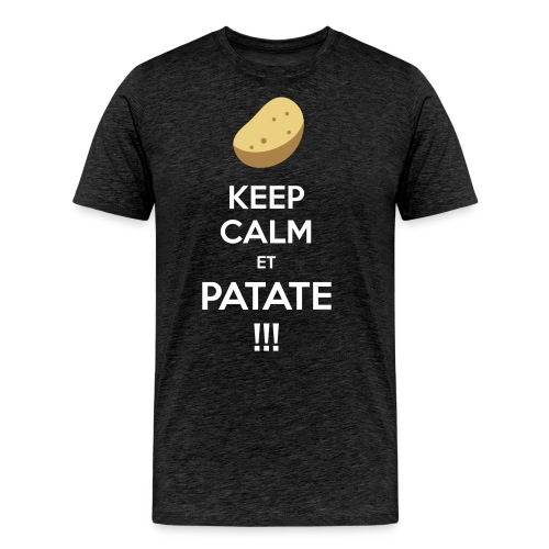 Keep calm ET PATATE !!! - T-shirt Premium Homme