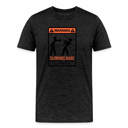 WARNING Don't Tell Me How To Do My Job (BO) - Mannen Premium T-shirt