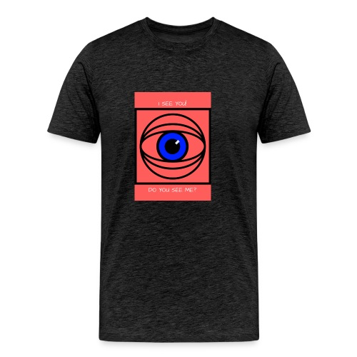 I SEE YOU! DO YOU SEE ME? - Premium-T-shirt herr
