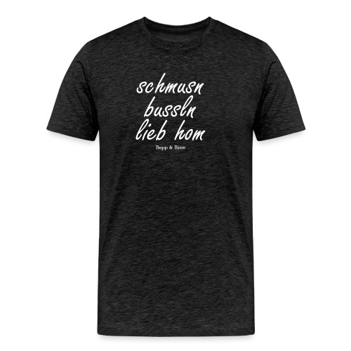 schmusn bussln lieb hom - Männer Premium T-Shirt
