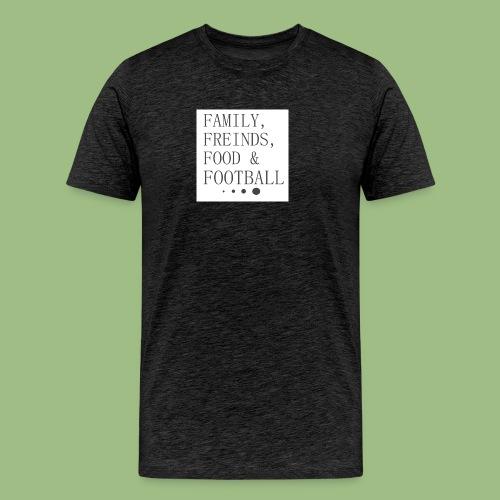 Family, Freinds, Food & Football - Premium-T-shirt herr
