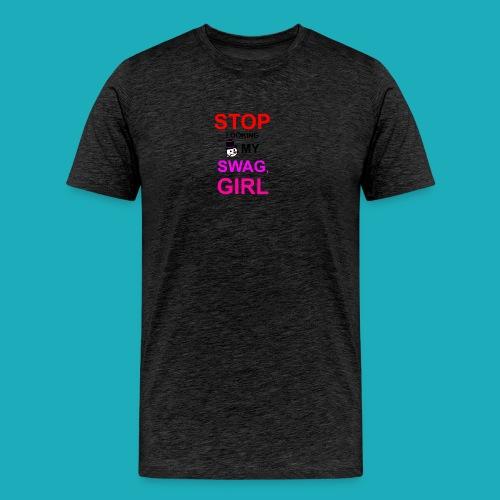 My Swag Stop Looking, Girl - Men's Premium T-Shirt