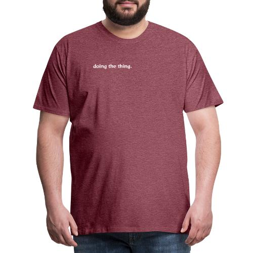 doing the thing. - Men's Premium T-Shirt