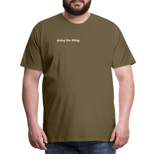 doing the thing. - Men's Premium T-Shirt