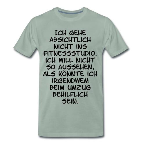 Ich gehe absichtlich nicht ins Fitnessstudio. - Männer Premium T-Shirt