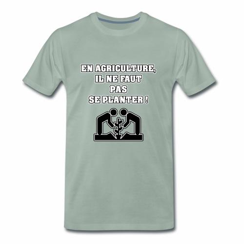 EN AGRICULTURE, IL NE FAUT PAS SE PLANTER ! - T-shirt Premium Homme