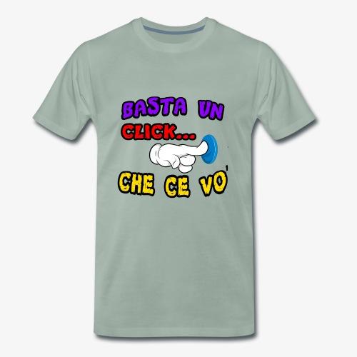 Basta un click... che ce vo'! - Maglietta Premium da uomo