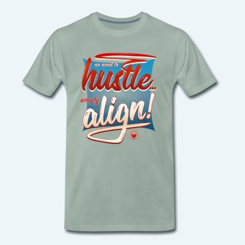 No Need To Hustle - Simply Align ! - Männer Premium T-Shirt