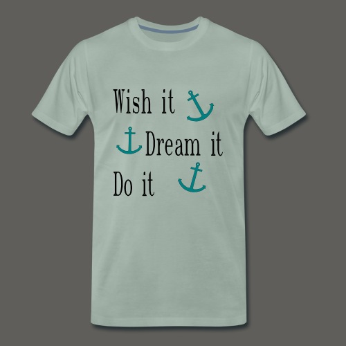 Wish it Dream it Do it - Männer Premium T-Shirt