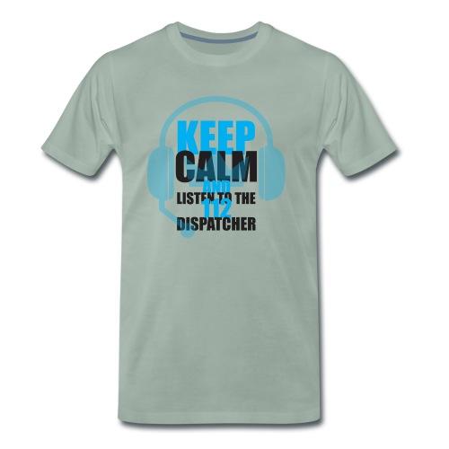 KEEP CALM AND LISTEN TO THE 112 DISPATCHER - Männer Premium T-Shirt