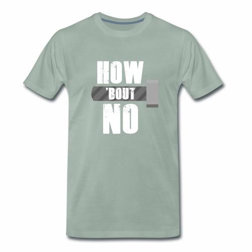 How 'bout no - Mannen Premium T-shirt