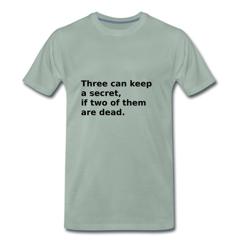 Three can keep a secret, if two of them are dead. - Männer Premium T-Shirt