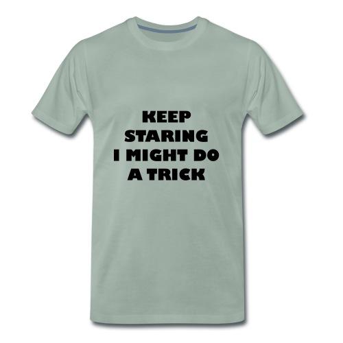 Keep staring i might do a trick2 - Mannen Premium T-shirt