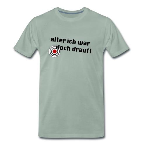 Alter Ich war doch drauf! - Männer Premium T-Shirt