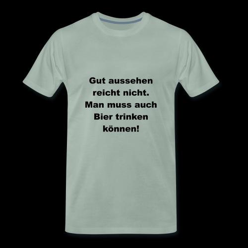 Man muss auch Bier trinken können - Männer Premium T-Shirt