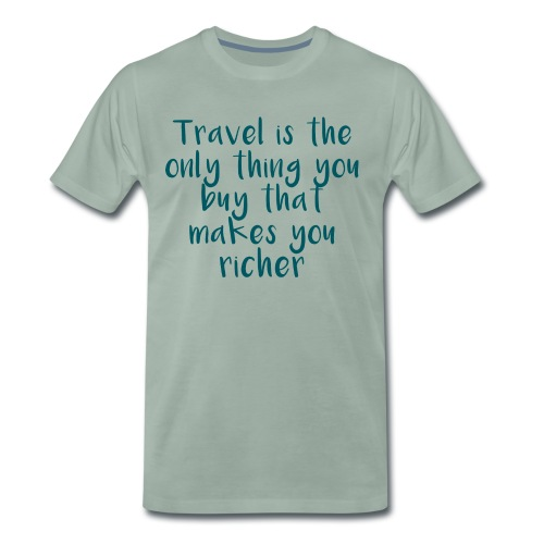 Travel Is The Only Thing - Männer Premium T-Shirt