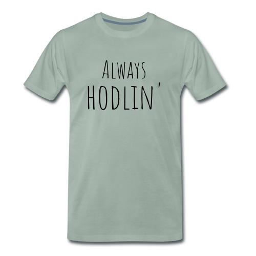 ALWAYS HODLIN' - Männer Premium T-Shirt