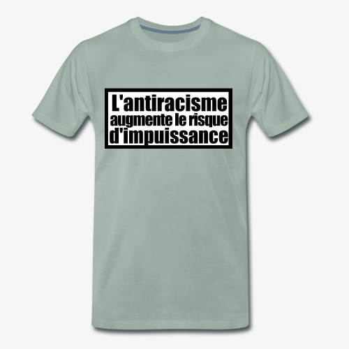 L'ANTIRACISME AUGMENT LE RISQUE D'IMPUISSANCE - T-shirt Premium Homme