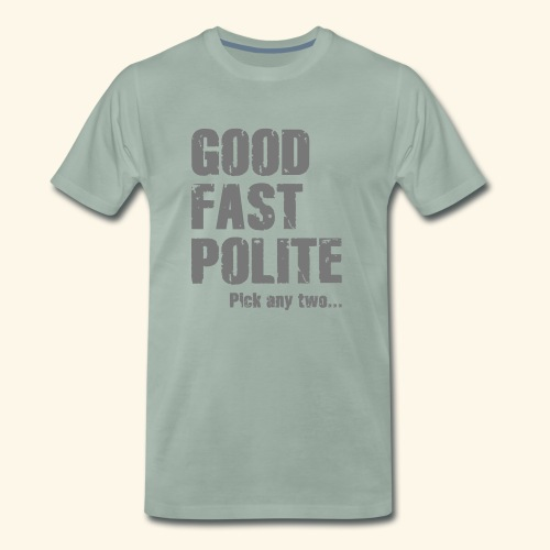 Good Fast Polite - Pick any two... - Herre premium T-shirt