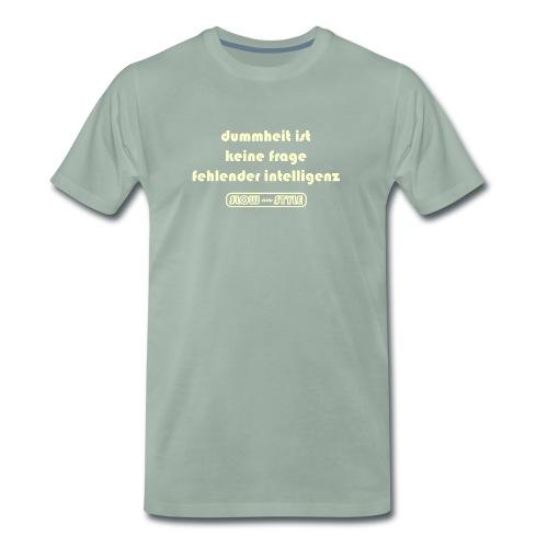 dummheit ist keine frage fehlender intelligenz - Männer Premium T-Shirt