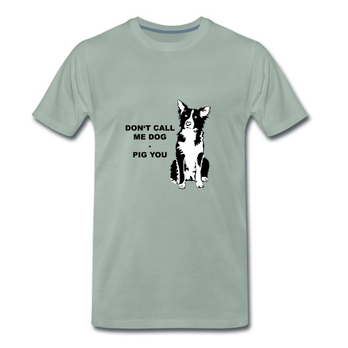 Do not call me dog - pig you - Männer Premium T-Shirt