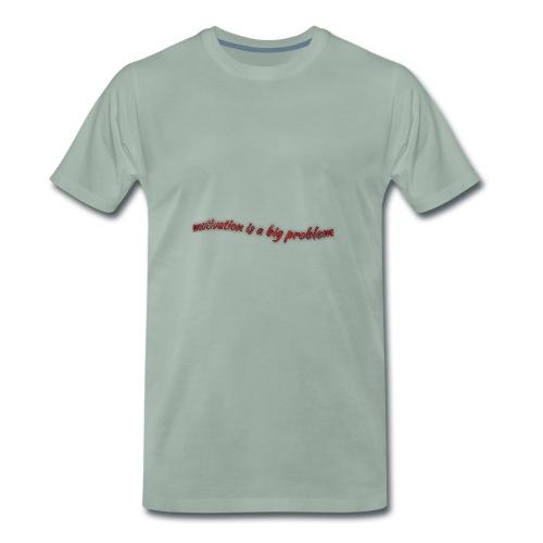 motivaatio on suuri ongelma - Miesten premium t-paita