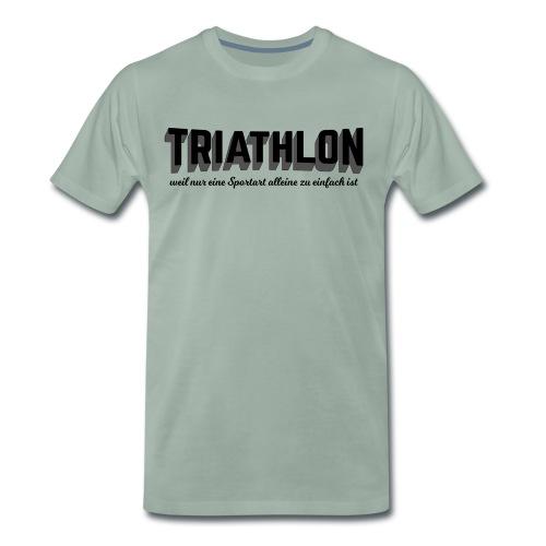 Triathlon! Alles andere ist zu einfach. - Männer Premium T-Shirt
