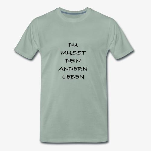 Du musst dein Ändern Leben! - Männer Premium T-Shirt