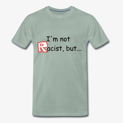 I'm Not Racist But... | Plain Black - Men's Premium T-Shirt