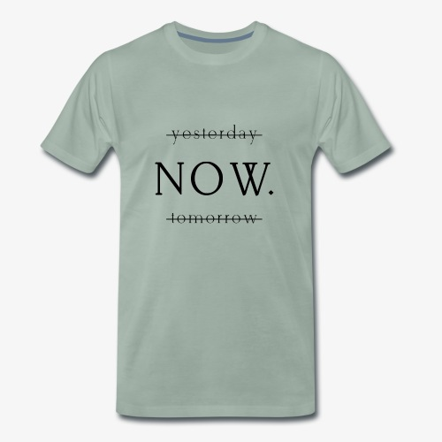 Yesterday? Tomorrow? NOW! - Männer Premium T-Shirt