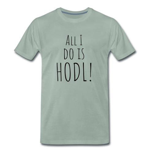 All I do is HODL! - Männer Premium T-Shirt