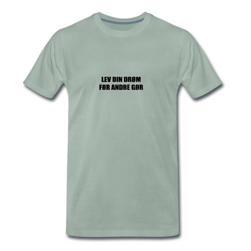 LEV DIN DRØM FØR ANDRE GØR - Herre premium T-shirt