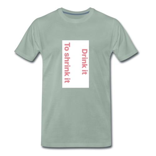 Drink it to shrink it - Mannen Premium T-shirt