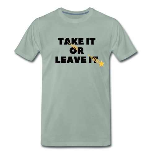Take It Or Leave It - T-shirt Premium Homme