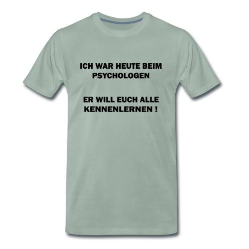 Ich war heute beim Psychologen | Familie Spruch - Männer Premium T-Shirt