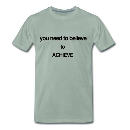 you need to believe - Men's Premium T-Shirt