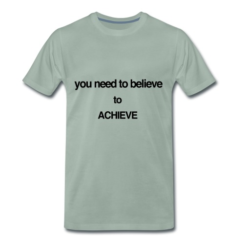 you need to believe - Men's Premium T-Shirt
