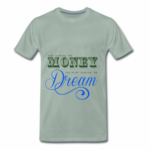 Stop chasing the money - Herre premium T-shirt