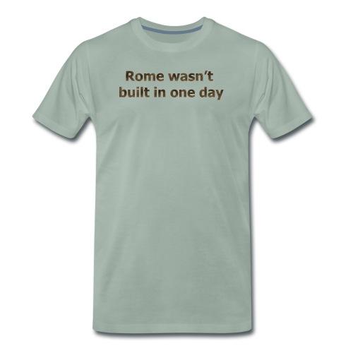 Rome n'a pas été construite en un jour - T-shirt Premium Homme