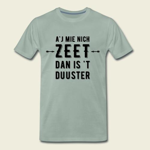 A'j mie nich zeet dan is 't duuster - Mannen Premium T-shirt