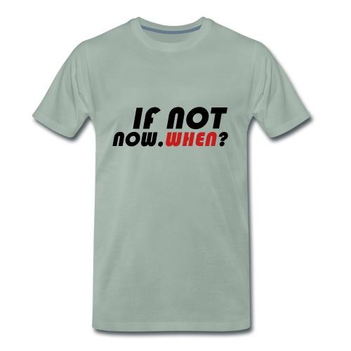 IFNOTNOW, WHEN? - Camiseta premium hombre