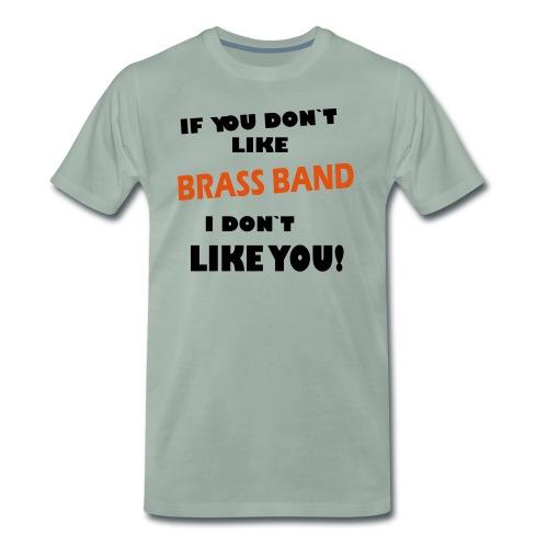 If you don`t like Brass Band - Premium T-skjorte for menn