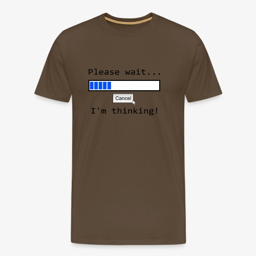 Please wait I m thinking! - Männer Premium T-Shirt